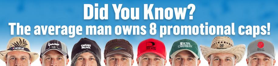 Custom Print Caps - the average man owns 8 promotional caps